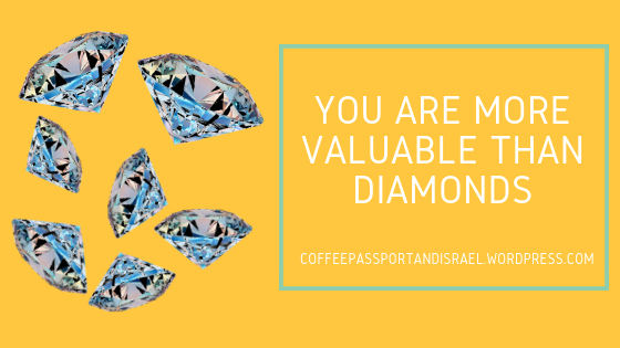 You are more valuable than diamonds