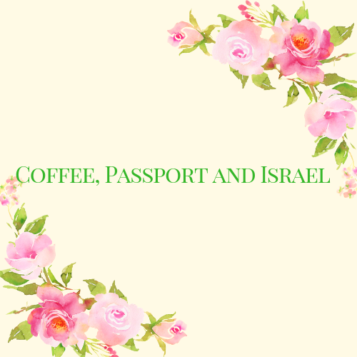 Coffee, Passport, and Israel
